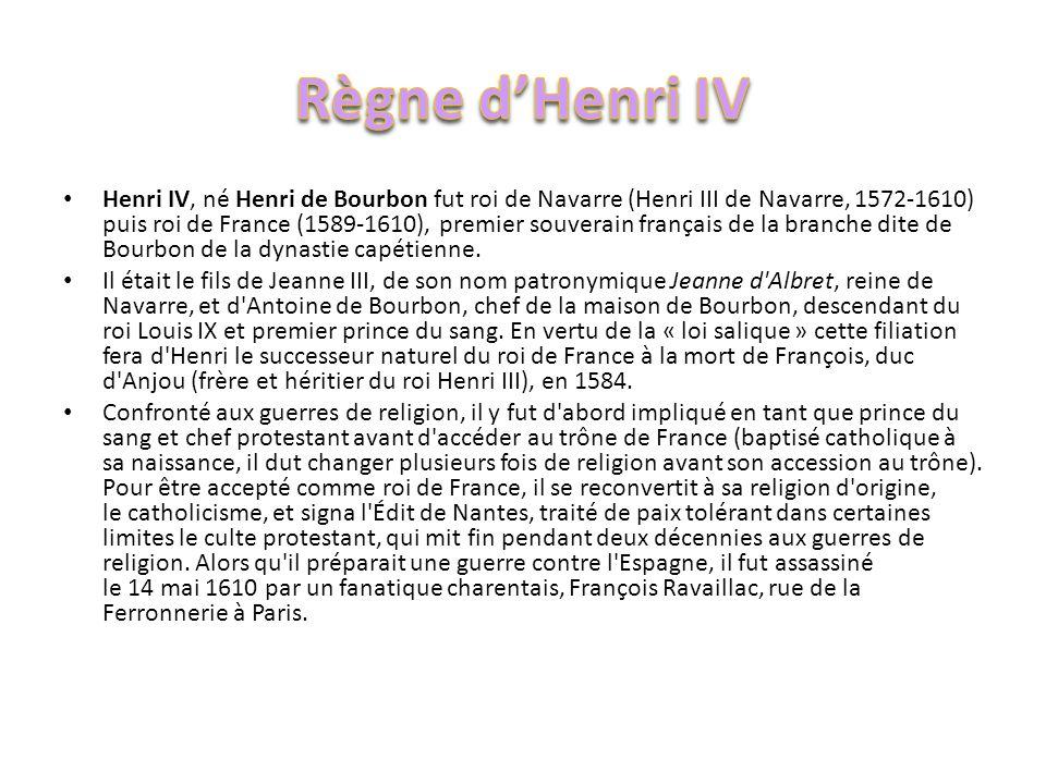 Henri IV, né Henri de Bourbon fut roi de Navarre (Henri III de Navarre, 1572-1610) puis roi de France (1589-1610), premier souverain français de la br