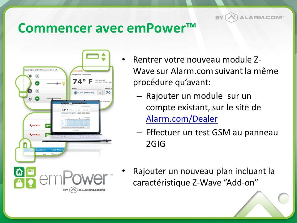 Commencer avec emPower Rentrer votre nouveau module Z- Wave sur Alarm.com suivant la même procédure quavant: – Rajouter un module sur un compte exista