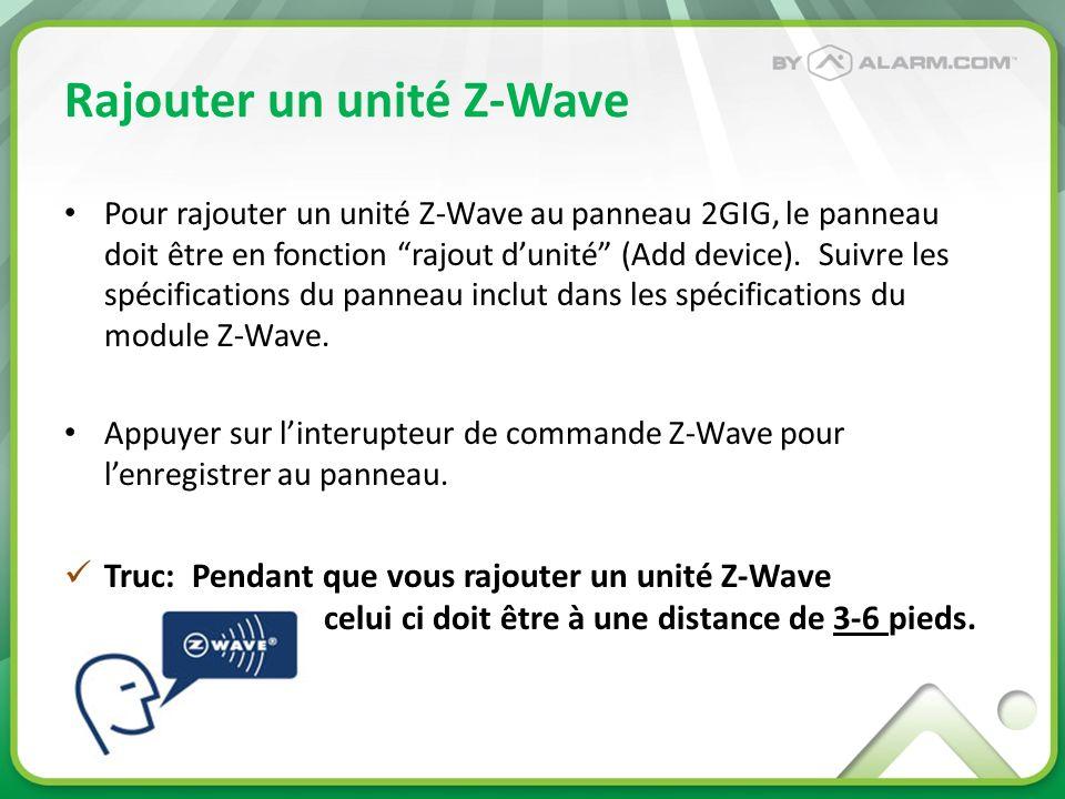 Rajouter un unité Z-Wave Pour rajouter un unité Z-Wave au panneau 2GIG, le panneau doit être en fonction rajout dunité (Add device). Suivre les spécif