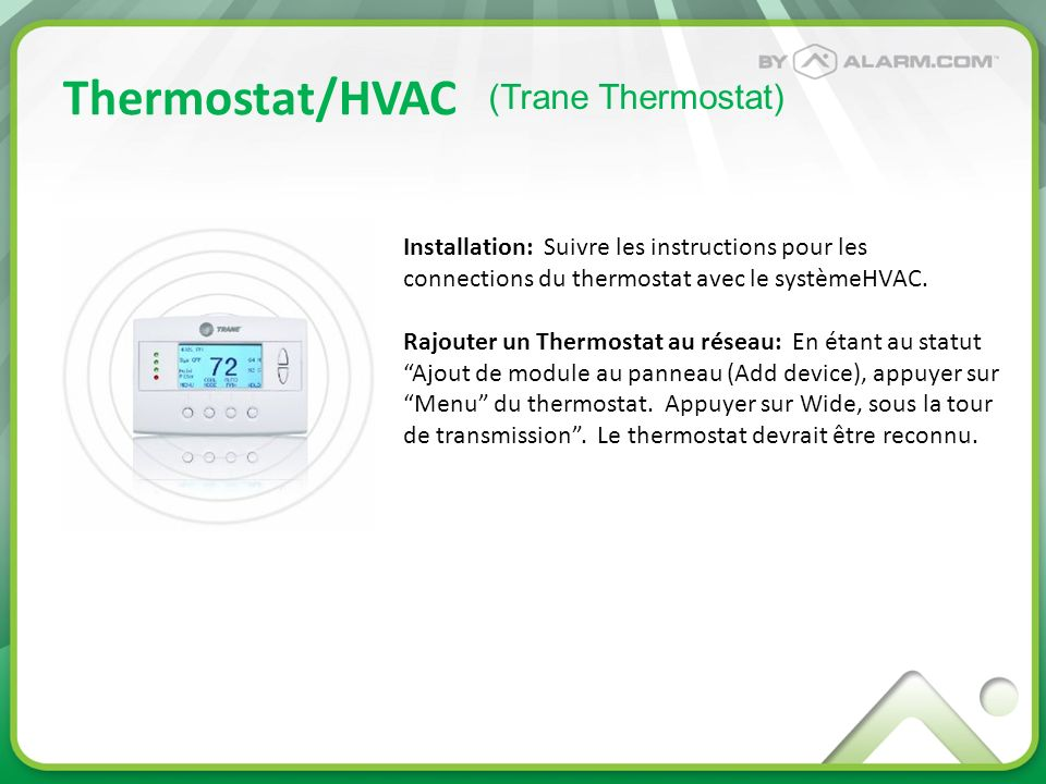 Thermostat/HVAC Installation: Suivre les instructions pour les connections du thermostat avec le systèmeHVAC. Rajouter un Thermostat au réseau: En éta