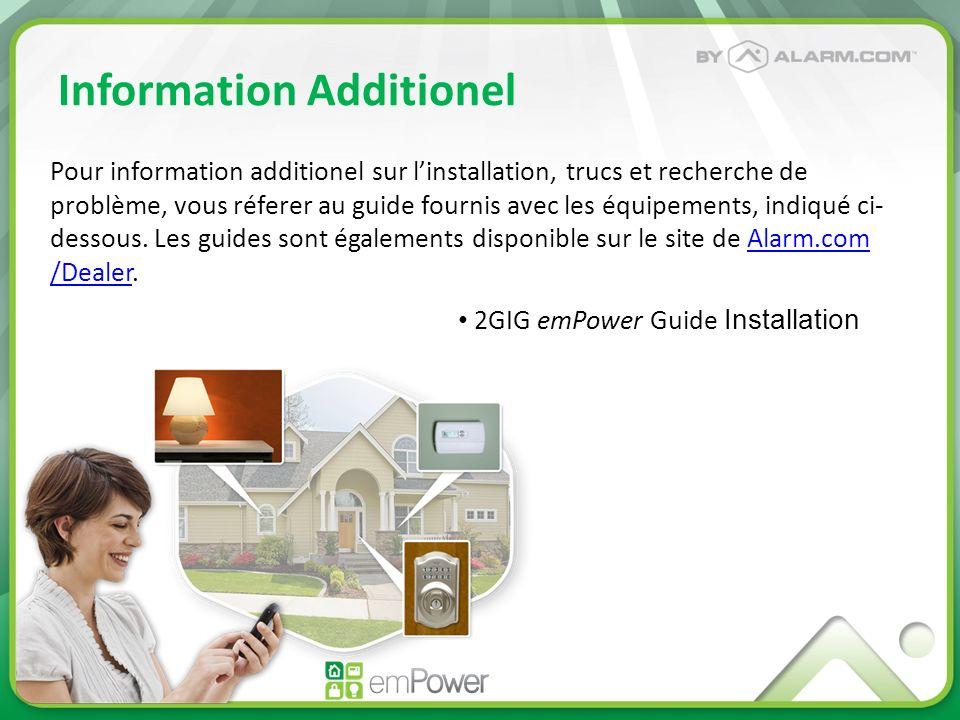 Information Additionel Pour information additionel sur linstallation, trucs et recherche de problème, vous réferer au guide fournis avec les équipemen