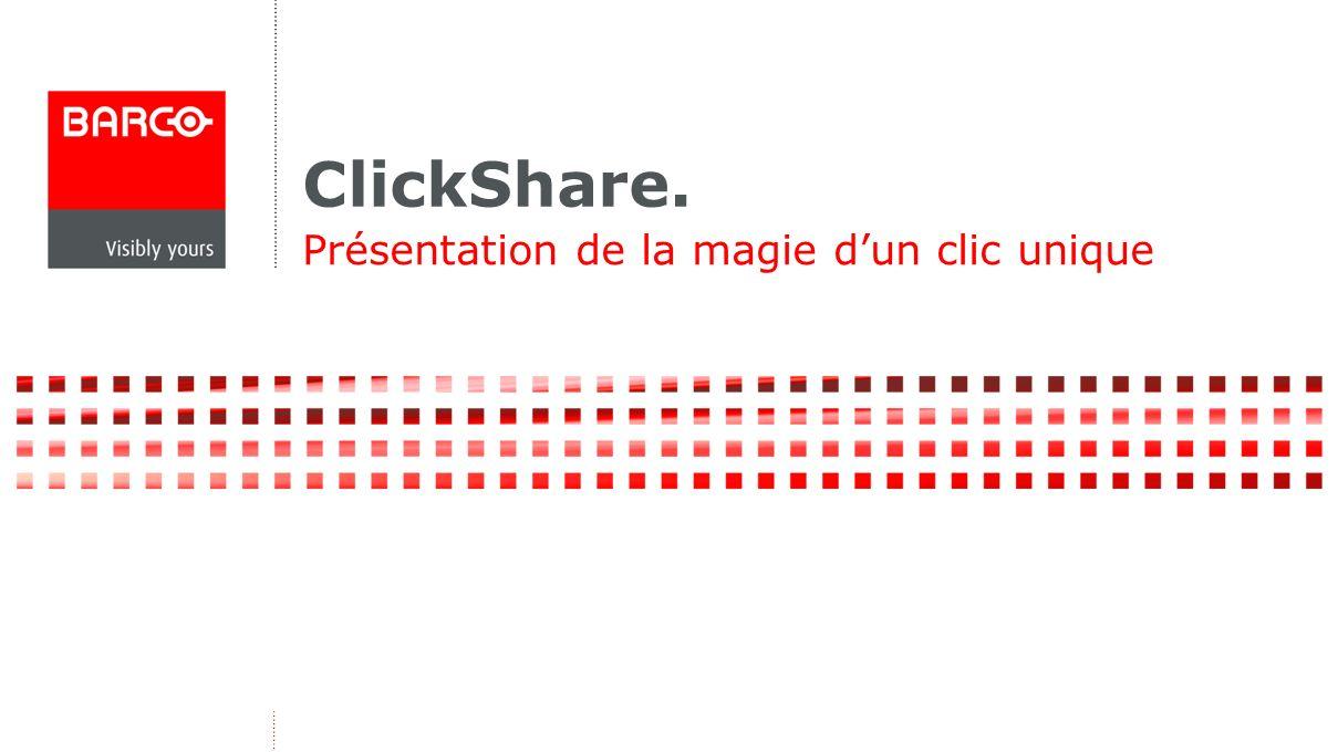ClickShare. Présentation de la magie dun clic unique