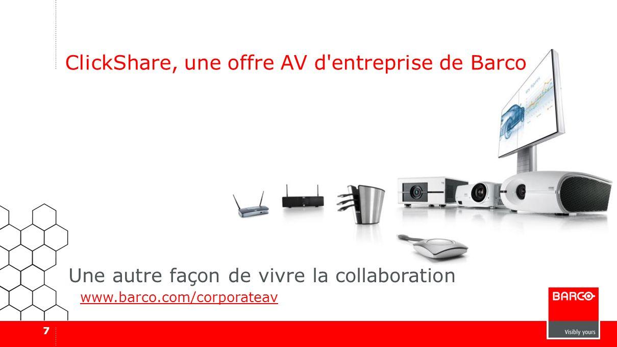 7 ClickShare, une offre AV d'entreprise de Barco www.barco.com/corporateav Une autre façon de vivre la collaboration