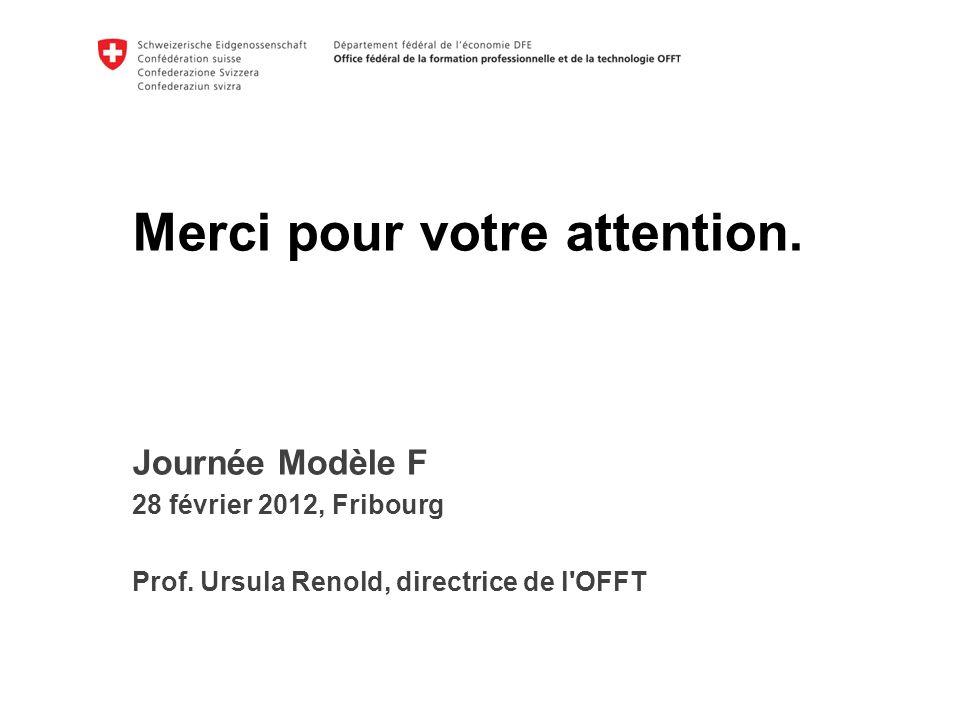 Merci pour votre attention. k Journée Modèle F 28 février 2012, Fribourg Prof.