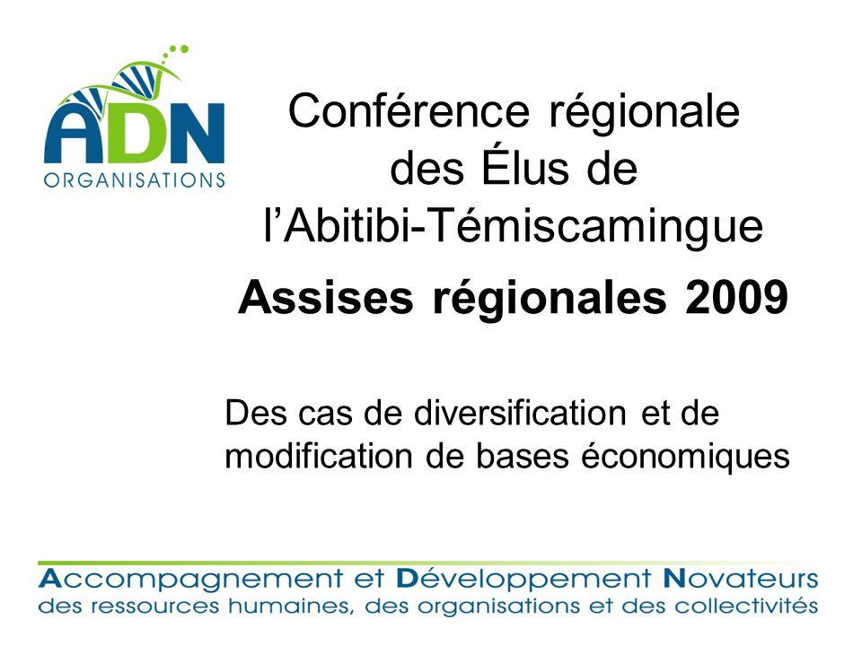 Conférence régionale des Élus de lAbitibi-Témiscamingue Assises régionales 2009 Des cas de diversification et de modification de bases économiques