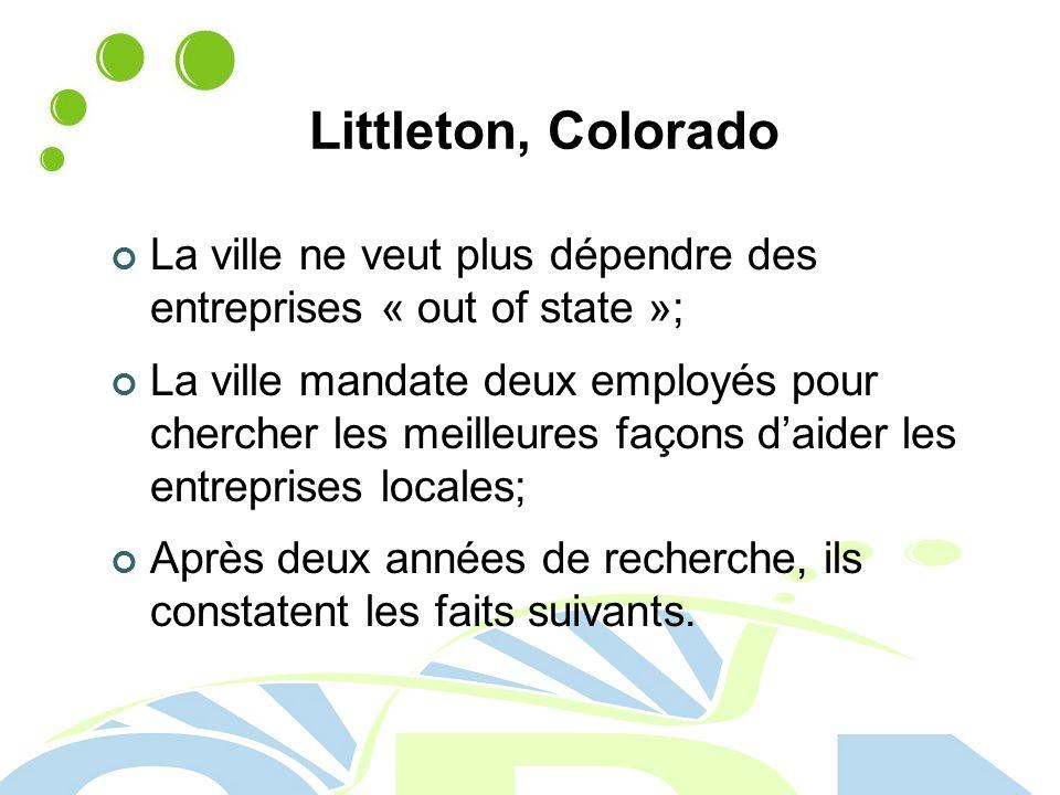 Littleton, Colorado La ville ne veut plus dépendre des entreprises « out of state »; La ville mandate deux employés pour chercher les meilleures façons daider les entreprises locales; Après deux années de recherche, ils constatent les faits suivants.