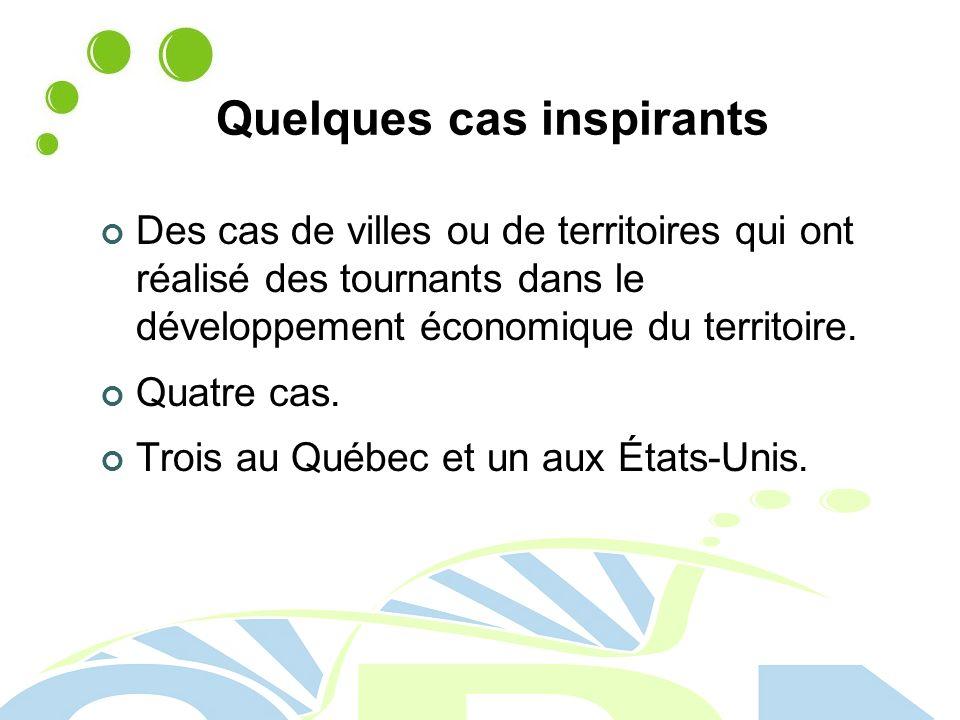 Quelques cas inspirants Des cas de villes ou de territoires qui ont réalisé des tournants dans le développement économique du territoire.