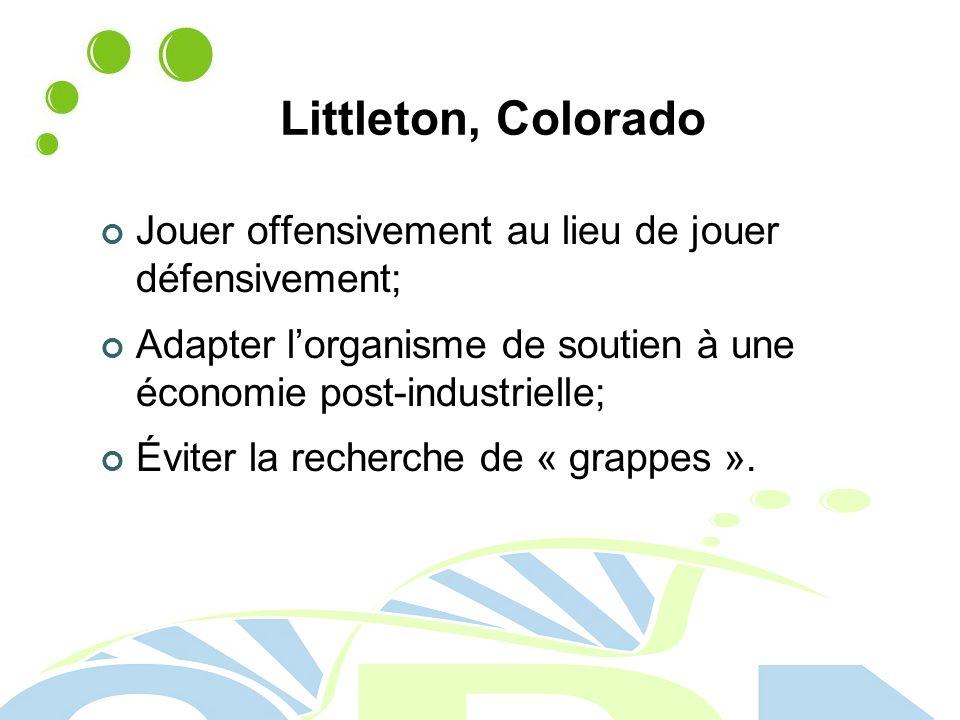 Littleton, Colorado Jouer offensivement au lieu de jouer défensivement; Adapter lorganisme de soutien à une économie post-industrielle; Éviter la recherche de « grappes ».