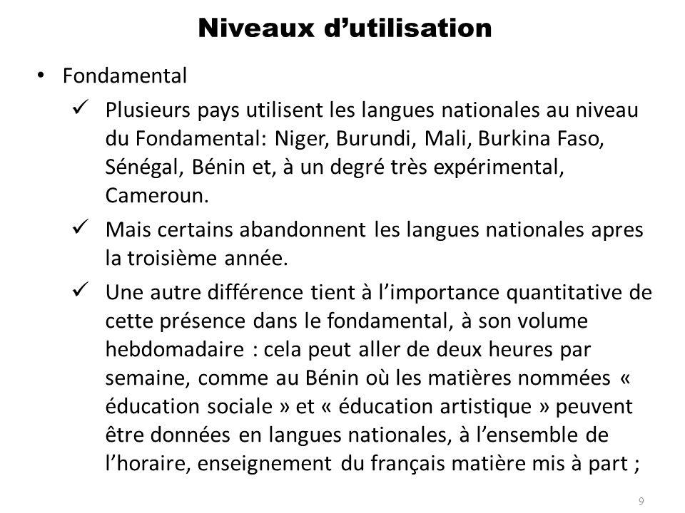 Fondamental Plusieurs pays utilisent les langues nationales au niveau du Fondamental: Niger, Burundi, Mali, Burkina Faso, Sénégal, Bénin et, à un degr
