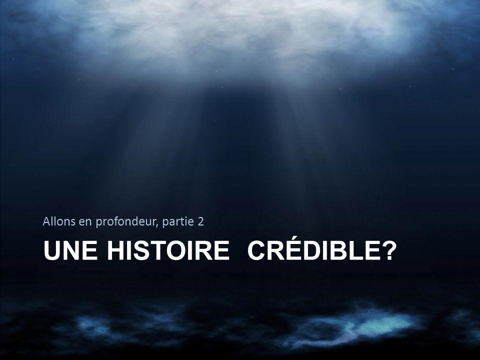 UNE HISTOIRE CRÉDIBLE? Allons en profondeur, partie 2