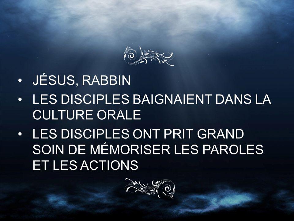 JÉSUS, RABBIN LES DISCIPLES BAIGNAIENT DANS LA CULTURE ORALE LES DISCIPLES ONT PRIT GRAND SOIN DE MÉMORISER LES PAROLES ET LES ACTIONS