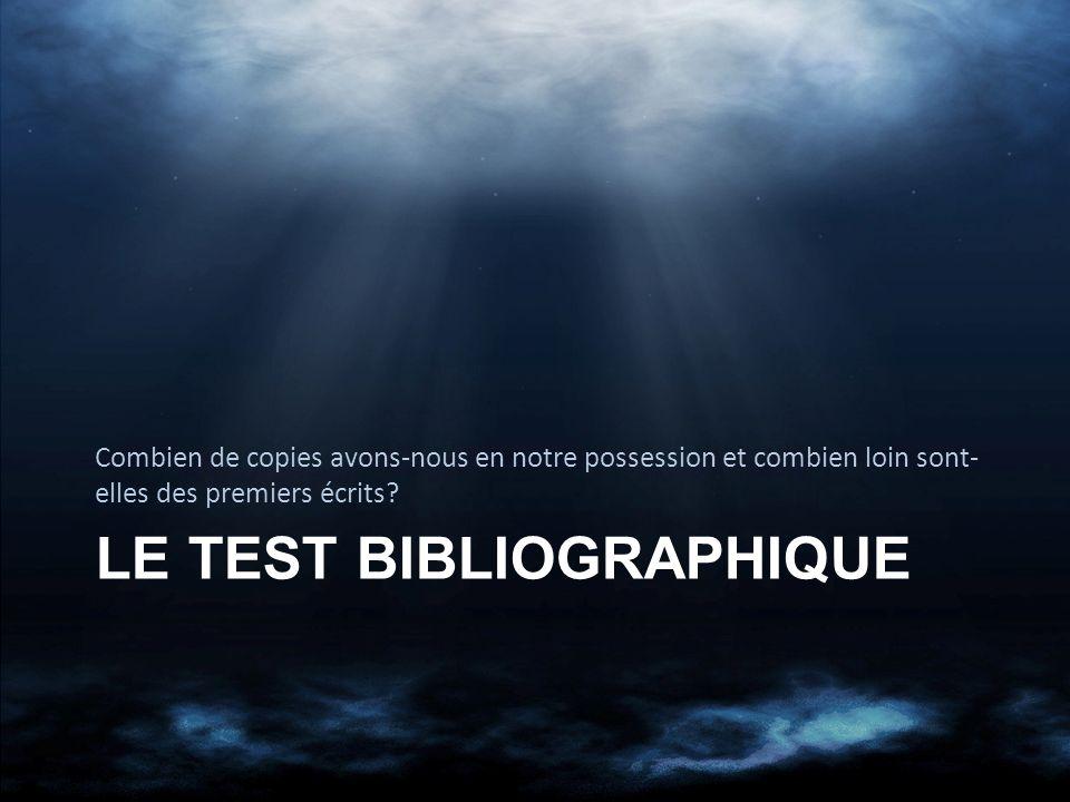 LE TEST BIBLIOGRAPHIQUE Combien de copies avons-nous en notre possession et combien loin sont- elles des premiers écrits?