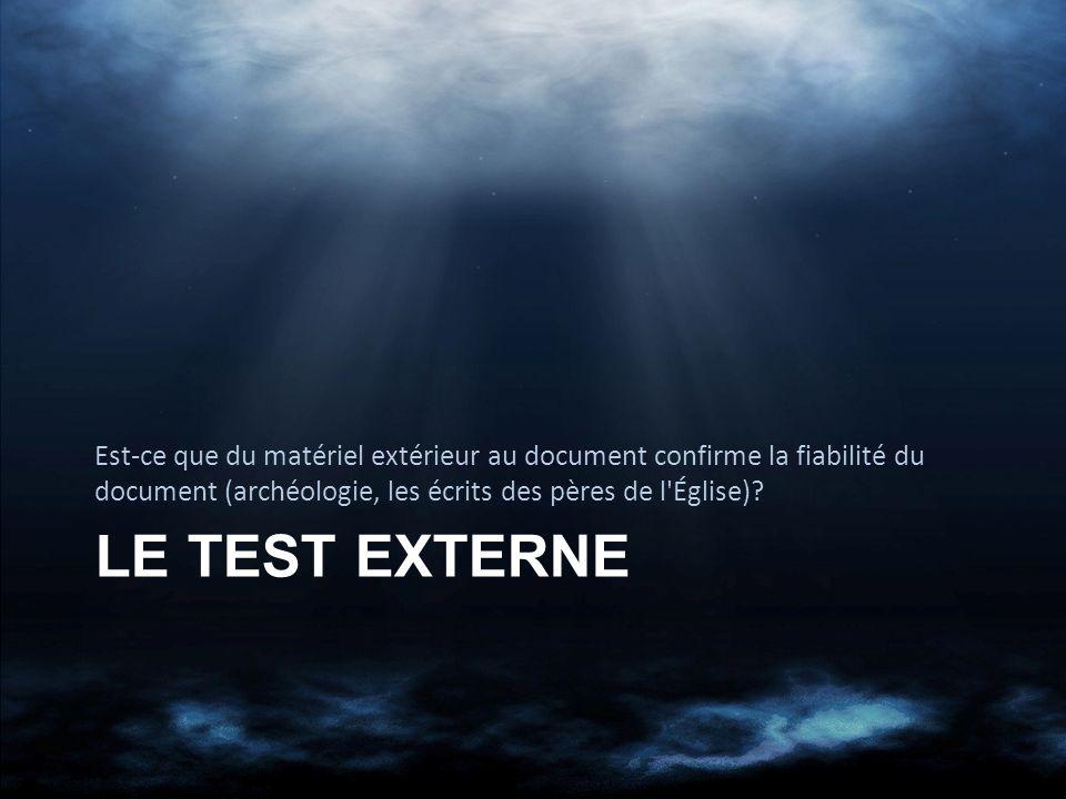 LE TEST EXTERNE Est-ce que du matériel extérieur au document confirme la fiabilité du document (archéologie, les écrits des pères de l Église)?