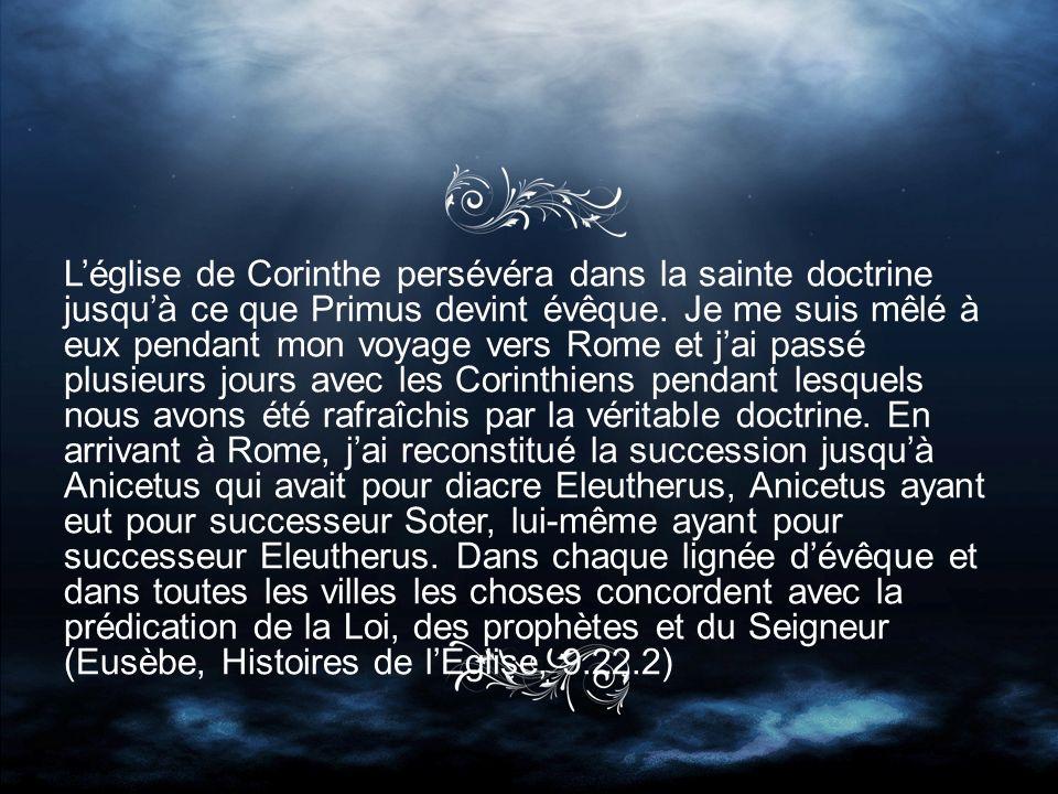 Léglise de Corinthe persévéra dans la sainte doctrine jusquà ce que Primus devint évêque.