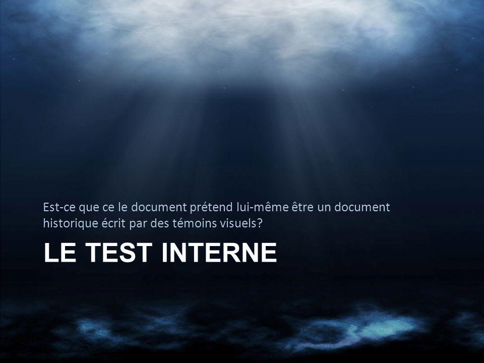 LE TEST INTERNE Est-ce que ce le document prétend lui-même être un document historique écrit par des témoins visuels?