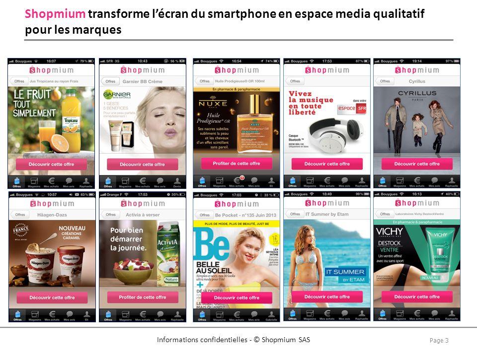 Page 4 Informations confidentielles - © Shopmium SAS Shopmium stimule le consommateur jusquà lachat en magasin, de manière mesurable et indépendante des systèmes du distributeur 1.