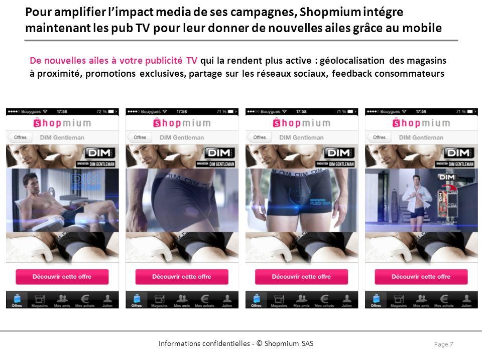 Page 7 Informations confidentielles - © Shopmium SAS Pour amplifier limpact media de ses campagnes, Shopmium intégre maintenant les pub TV pour leur d