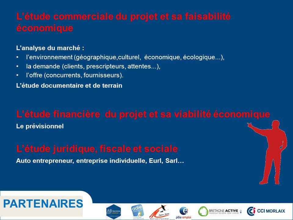 1.1 Titre niveau 2 PARTENAIRES Létude commerciale du projet et sa faisabilité économique Lanalyse du marché : lenvironnement (géographique,culturel, é