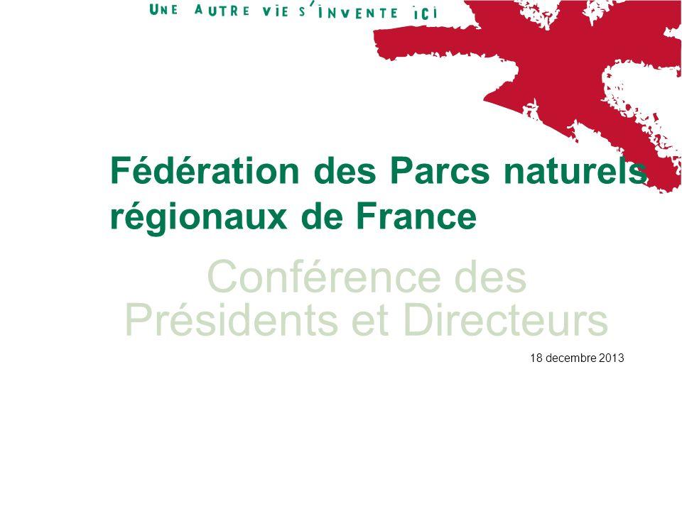 Conférence des Présidents et Directeurs 18 decembre 2013 Fédération des Parcs naturels régionaux de France