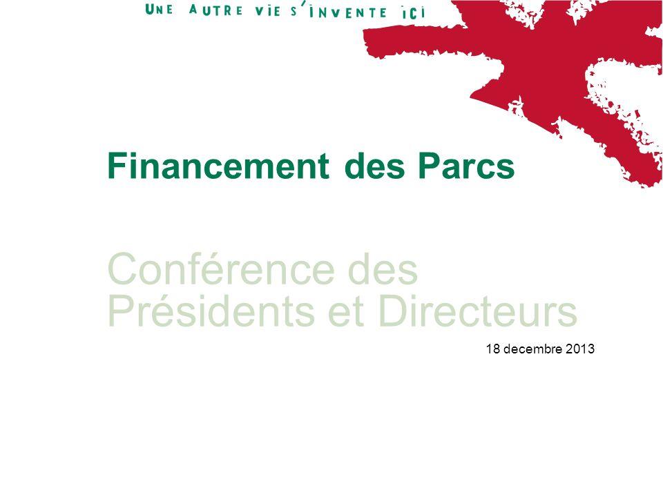 Conférence des Présidents et Directeurs 18 decembre 2013 Financement des Parcs