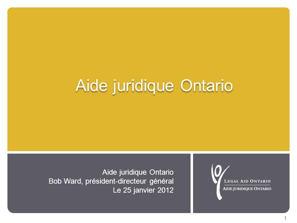 Aide juridique Ontario 1 Bob Ward, président-directeur général Le 25 janvier 2012