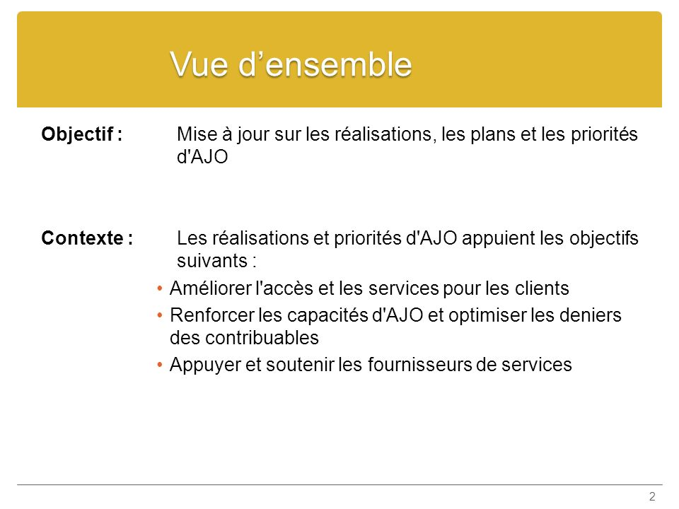 Vue densemble Objectif : Mise à jour sur les réalisations, les plans et les priorités d'AJO Contexte : Les réalisations et priorités d'AJO appuient le