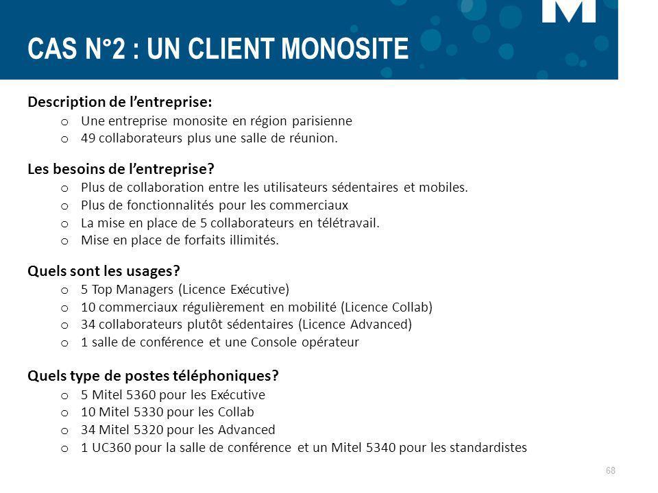 68 CAS N°2 : UN CLIENT MONOSITE Description de lentreprise: o Une entreprise monosite en région parisienne o 49 collaborateurs plus une salle de réuni