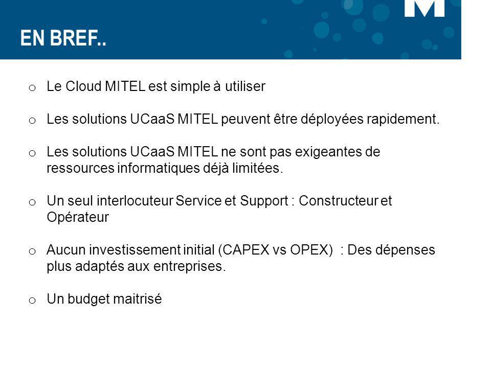 EN BREF.. o Le Cloud MITEL est simple à utiliser o Les solutions UCaaS MITEL peuvent être déployées rapidement. o Les solutions UCaaS MITEL ne sont pa