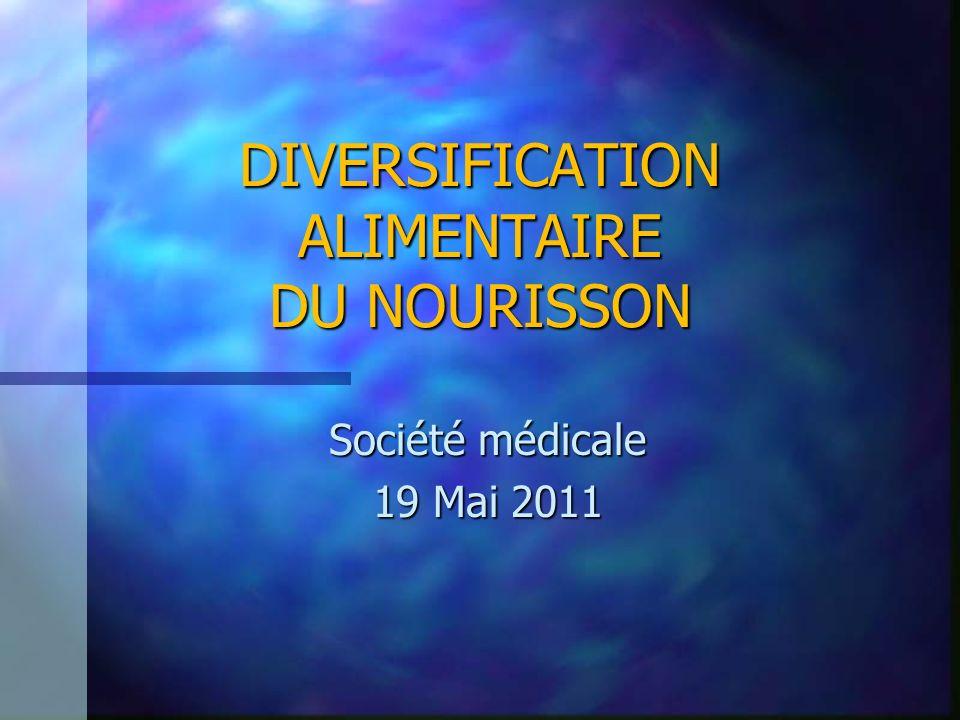 DIVERSIFICATION ALIMENTAIRE DU NOURISSON Société médicale 19 Mai 2011