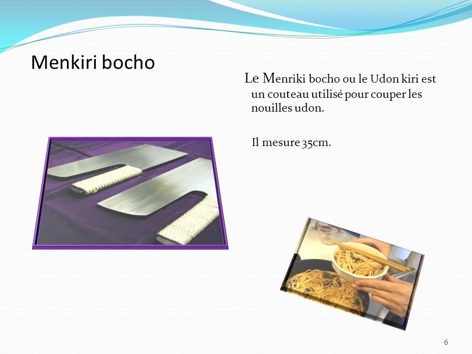 7 Deba bocho Ce couteau, le Deba bocho, sert à couper les poissons et la viande.