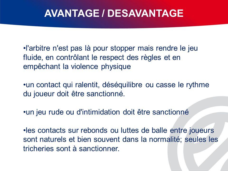AVANTAGE / DESAVANTAGE l'arbitre n'est pas là pour stopper mais rendre le jeu fluide, en contrôlant le respect des règles et en empêchant la violence