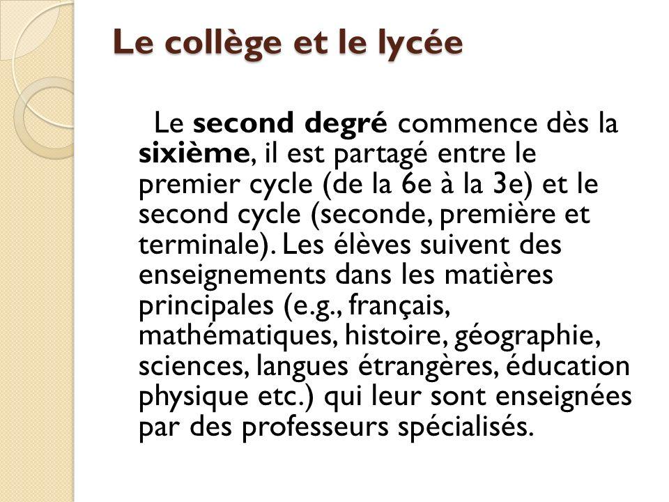 Le collège et le lycée Le second degré commence dès la sixième, il est partagé entre le premier cycle (de la 6e à la 3e) et le second cycle (seconde,