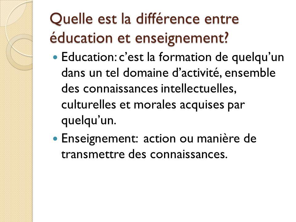 Quelle est la différence entre éducation et enseignement? Education: cest la formation de quelquun dans un tel domaine dactivité, ensemble des connais