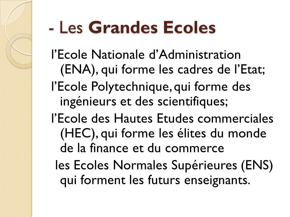 - Les Grandes Ecoles lEcole Nationale dAdministration (ENA), qui forme les cadres de lEtat; lEcole Polytechnique, qui forme des ingénieurs et des scie