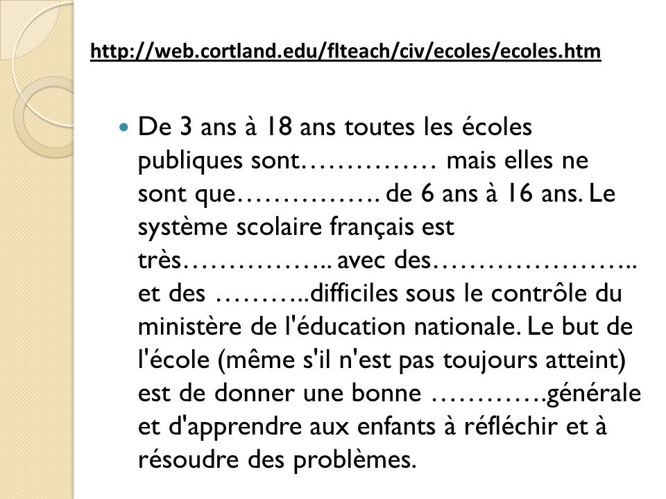 De 3 ans à 18 ans toutes les écoles publiques sont…………… mais elles ne sont que……………. de 6 ans à 16 ans. Le système scolaire français est très…………….. a