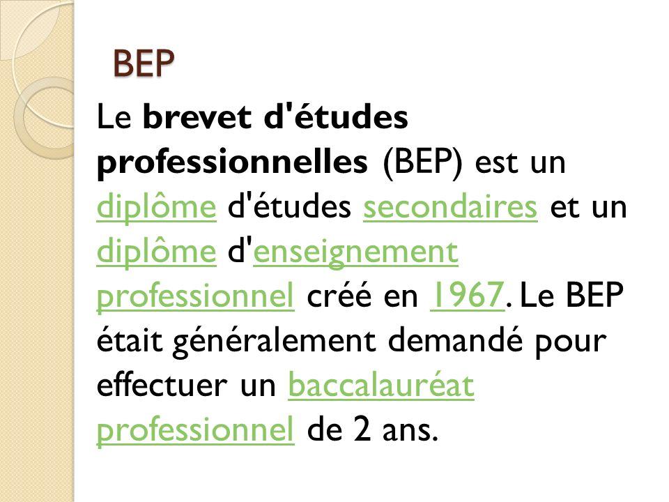 BEP Le brevet d'études professionnelles (BEP) est un diplôme d'études secondaires et un diplôme d'enseignement professionnel créé en 1967. Le BEP étai