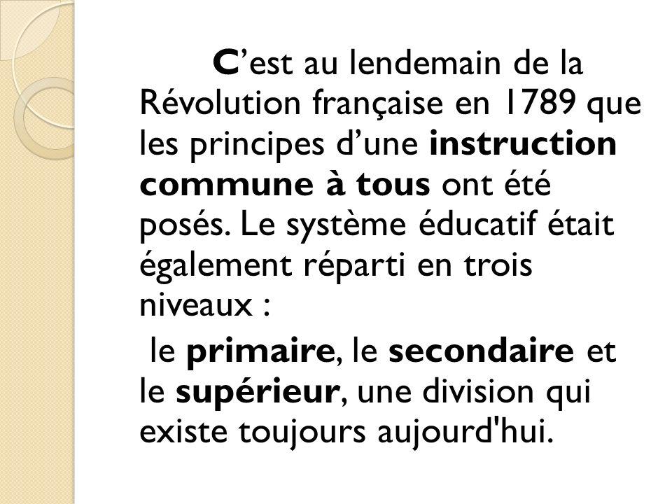 Cest au lendemain de la Révolution française en 1789 que les principes dune instruction commune à tous ont été posés. Le système éducatif était égalem
