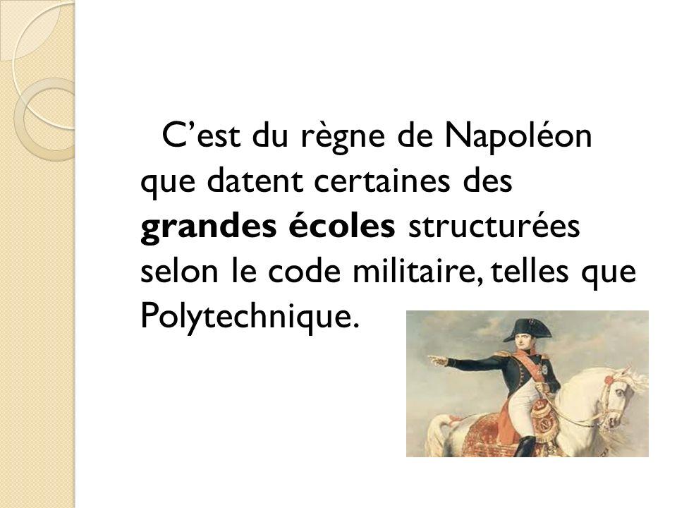 Cest du règne de Napoléon que datent certaines des grandes écoles structurées selon le code militaire, telles que Polytechnique.