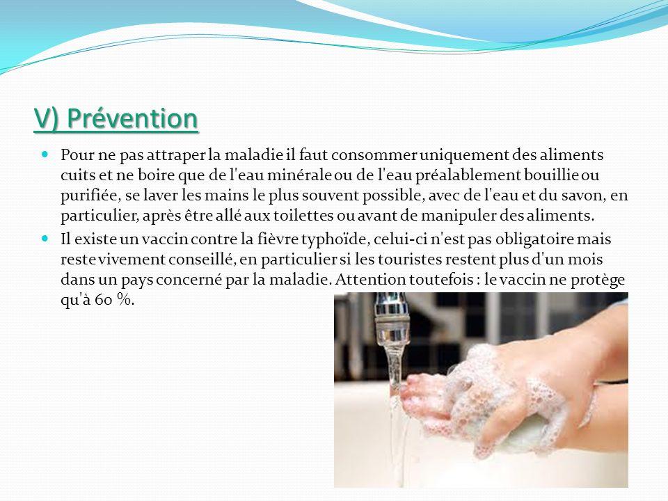 V) Prévention Pour ne pas attraper la maladie il faut consommer uniquement des aliments cuits et ne boire que de l'eau minérale ou de l'eau préalablem