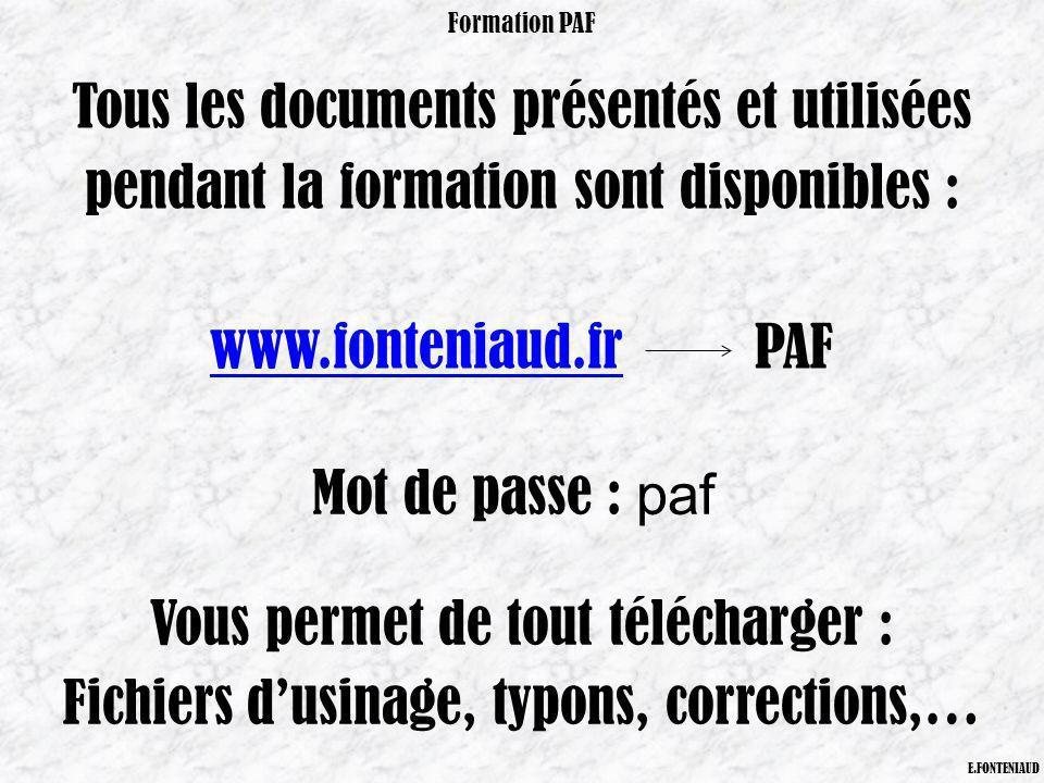 Mot de passe : paf Vous permet de tout télécharger : Fichiers dusinage, typons, corrections,… Formation PAF E.FONTENIAUD Tous les documents présentés