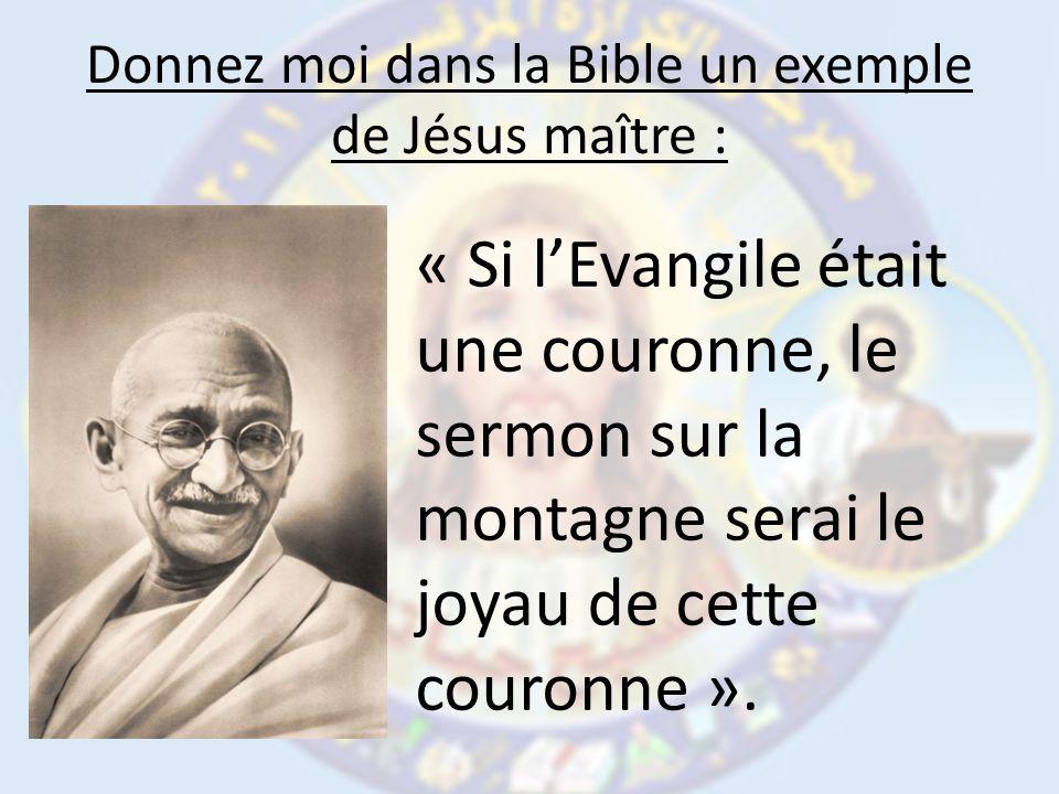 Donnez moi dans la Bible un exemple de Jésus maître : « Si lEvangile était une couronne, le sermon sur la montagne serai le joyau de cette couronne ».