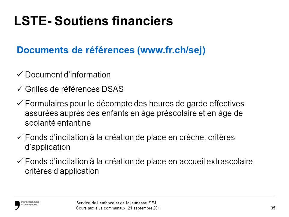 35 Service de lenfance et de la jeunesse SEJ Cours aux élus communaux, 21 septembre 2011 LSTE- Soutiens financiers Documents de références (www.fr.ch/
