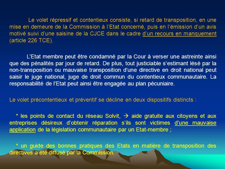 Le volet répressif et contentieux consiste, si retard de transposition, en une mise en demeure de la Commission à lEtat concerné, puis en lémission du