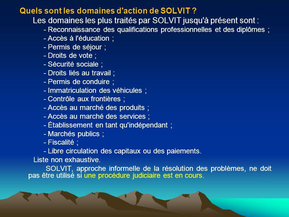 Quels sont les domaines d'action de SOLVIT ? Les domaines les plus traités par SOLVIT jusqu'à présent sont : - Reconnaissance des qualifications profe