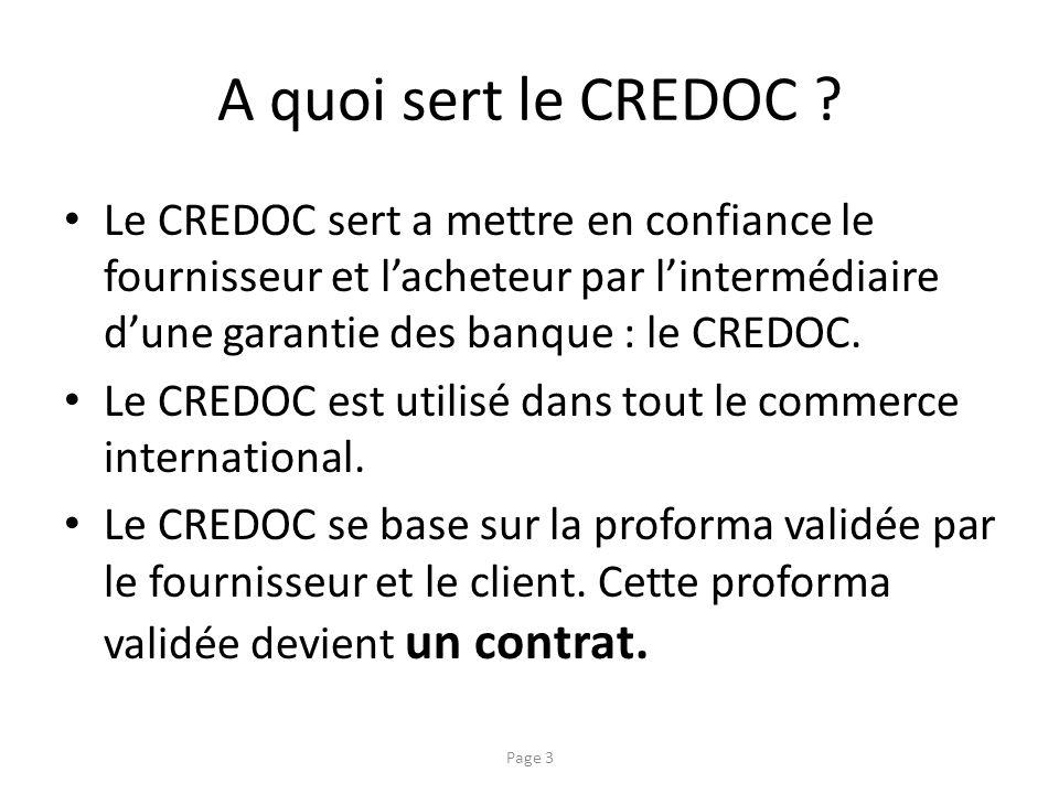 A quoi sert le CREDOC ? Le CREDOC sert a mettre en confiance le fournisseur et lacheteur par lintermédiaire dune garantie des banque : le CREDOC. Le C