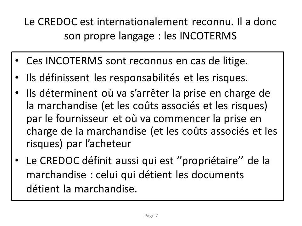 Le CREDOC est internationalement reconnu. Il a donc son propre langage : les INCOTERMS Ces INCOTERMS sont reconnus en cas de litige. Ils définissent l