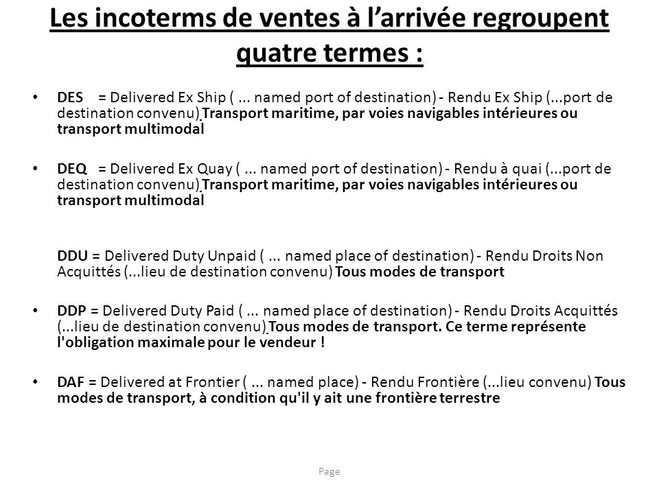 Les incoterms de ventes à larrivée regroupent quatre termes : DES = Delivered Ex Ship (... named port of destination) - Rendu Ex Ship (...port de dest