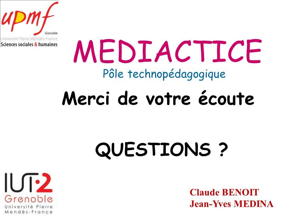 MEDIACTICE Pôle technopédagogique Merci de votre écoute QUESTIONS ? Claude BENOIT Jean-Yves MEDINA