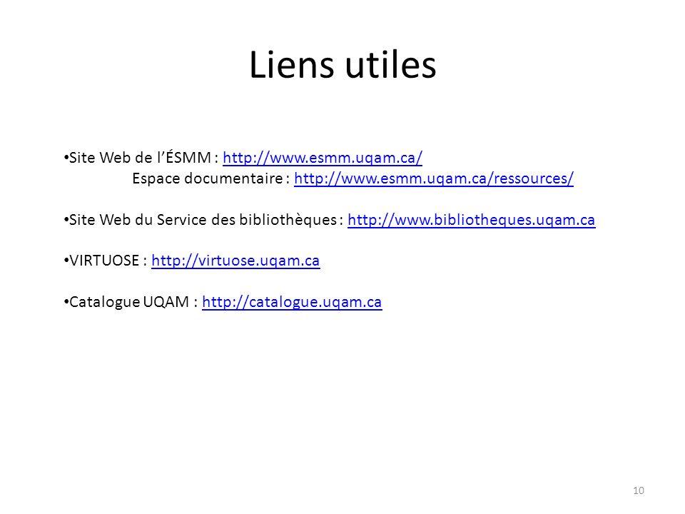 Liens utiles 10 Site Web de lÉSMM : http://www.esmm.uqam.ca/http://www.esmm.uqam.ca/ Espace documentaire : http://www.esmm.uqam.ca/ressources/http://www.esmm.uqam.ca/ressources/ Site Web du Service des bibliothèques : http://www.bibliotheques.uqam.cahttp://www.bibliotheques.uqam.ca VIRTUOSE : http://virtuose.uqam.cahttp://virtuose.uqam.ca Catalogue UQAM : http://catalogue.uqam.cahttp://catalogue.uqam.ca