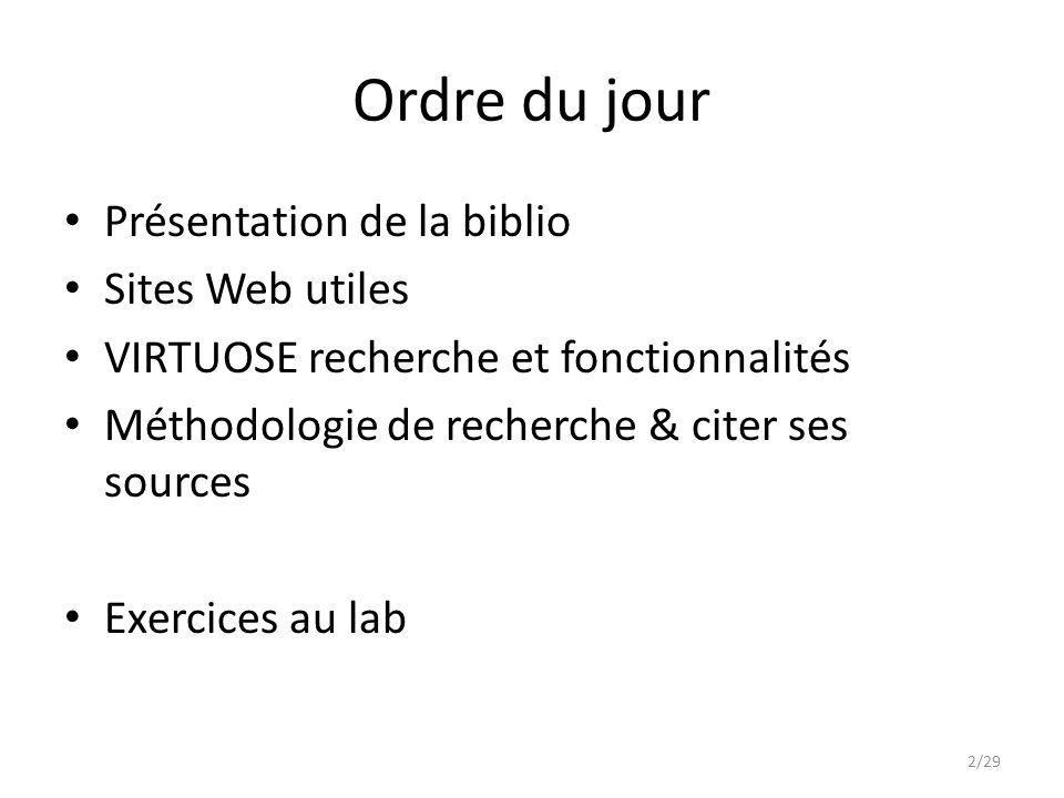 Ordre du jour Présentation de la biblio Sites Web utiles VIRTUOSE recherche et fonctionnalités Méthodologie de recherche & citer ses sources Exercices au lab 2/29